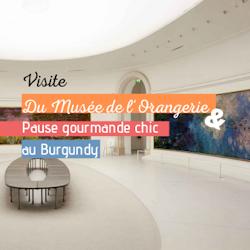 Visite du musée de l'Orangerie & Pause gourmande chic au Burgundy