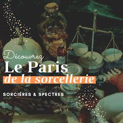 Sorcières et spectres, goûtez au Paris de la Sorcellerie